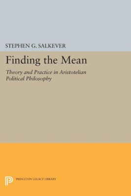 Studies in Moral, Political, and Legal Philosophy: Finding the Mean, Stephen G. Salkever