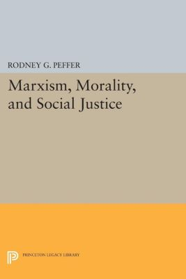 Studies in Moral, Political, and Legal Philosophy: Marxism, Morality, and Social Justice, Rodney G. Peffer