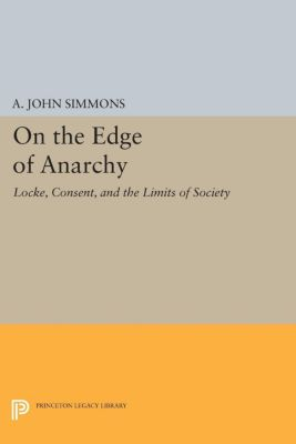 Studies in Moral, Political, and Legal Philosophy: On the Edge of Anarchy, A. John Simmons