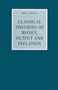 Studies in Political Economy: Classical Theories of Money, Output and Inflation, Roy Green