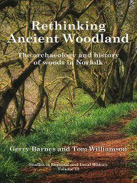 Studies in Regional and Local History: Rethinking Ancient Woodland, Tom Williamson, Gerry Barnes