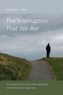 Studies in Rhetoric/Communication: The Interruption That We Are, Michael J. Hyde