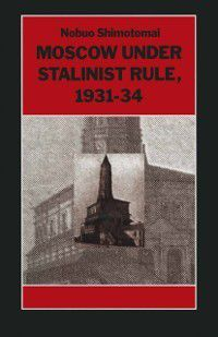 Studies in Russian and East European History and Society: Moscow under Stalinist Rule, 1931-34, Elliot Aronson, Nobuo Shimotomai