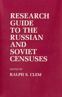 Studies in Soviet History and Society: Research Guide to the Russian and Soviet Censuses