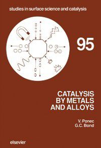 Studies in Surface Science and Catalysis: Catalysis by Metals and Alloys, V. Ponec, G.C. Bond