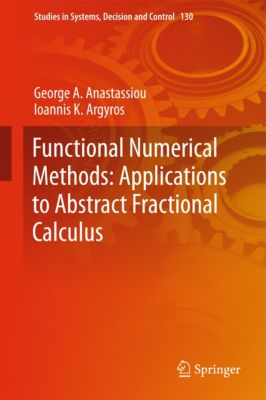 Studies in Systems, Decision and Control: Functional Numerical Methods: Applications to Abstract Fractional Calculus, Ioannis K. Argyros, George A. Anastassiou