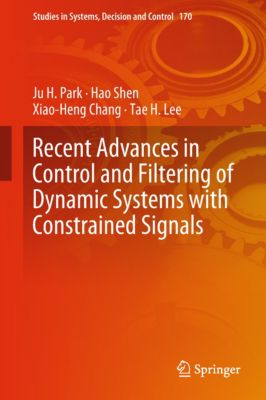 Studies in Systems, Decision and Control: Recent Advances in Control and Filtering of Dynamic Systems with Constrained Signals, Hao Shen, Xiao-Heng Chang, Ju H. Park, Tae H. Lee
