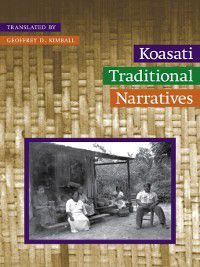 Studies in the Anthropology of North American Indians: Koasati Traditional Narratives, Geoffrey D Kimball