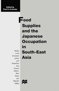 Studies in the Economies of East and South-East Asia: Food Supplies and the Japanese Occupation in South-East Asia