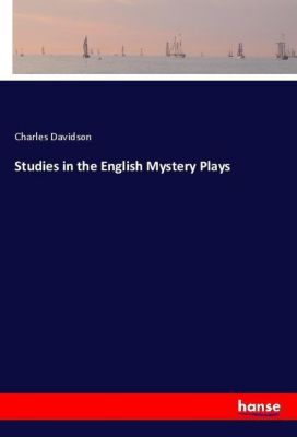 Studies in the English Mystery Plays, Charles Davidson