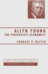 Studies in the History of Economics: Allyn Young, Charles P. Blitch