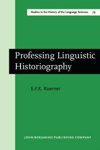 Studies in the History of the Language Sciences: Professing Linguistic Historiography, E.F.K. Koerner