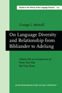 Studies in the History of the Language Sciences: On Language Diversity and Relationship from Bibliander to Adelung, George J. Metcalf
