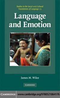Studies in the Social and Cultural Foundations of Language: Language and Emotion, James M. Wilce