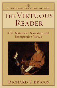 Studies in Theological Interpretation: Virtuous Reader (Studies in Theological Interpretation), Richard S. Briggs