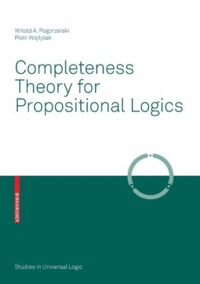 Studies in Universal Logic: Completeness Theory for Propositional Logics, Piotr Wojtylak, Witold A. Pogorzelski