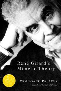 Studies in Violence, Mimesis, & Culture: Rene Girard's Mimetic Theory, Wolfgang Palaver