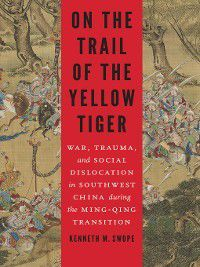 Studies in War, Society, and the Military: On the Trail of the Yellow Tiger, Kenneth M. Swope