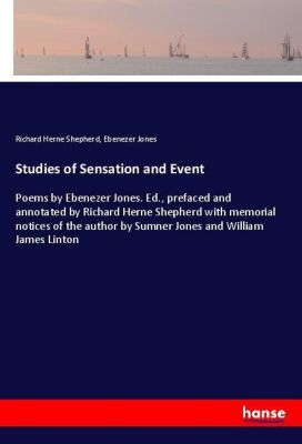 Studies of Sensation and Event, Richard Herne Shepherd, Ebenezer Jones