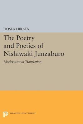 Studies of the East Asian Institute: The Poetry and Poetics of Nishiwaki Junzaburo, Hosea Hirata