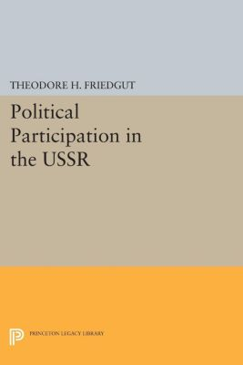 Studies of the Harriman Institute, Columbia University: Political Participation in the USSR, Theodore H. Friedgut