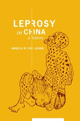 Studies of the Weatherhead East Asian Institute, Columbia University: Leprosy in China, Angela Ki Che Leung
