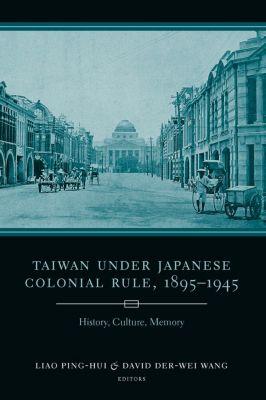 Studies of the Weatherhead East Asian Institute, Columbia University: Taiwan Under Japanese Colonial Rule, 1895–1945