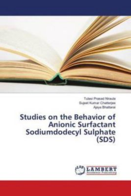 Studies on the Behavior of Anionic Surfactant Sodiumdodecyl Sulphate (SDS), Tulasi Prasad Niraula, Sujeet Kumar Chatterjee, Ajaya Bhattarai