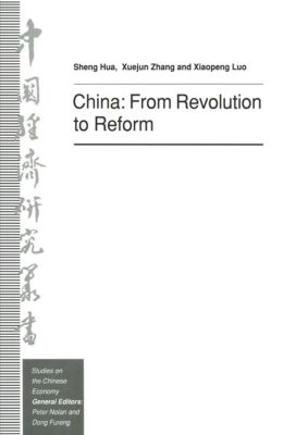 Studies on the Chinese Economy: China: From Revolution to Reform, Sheng Hua, Xiaopeng Luo, Xiejung Zhang
