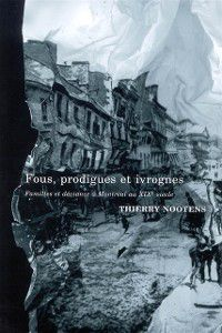 Studies on the History of Quebec/Etudes d'histoire du Quebec: Fous, Prodigues, Ivrognes, Thierry Nootens