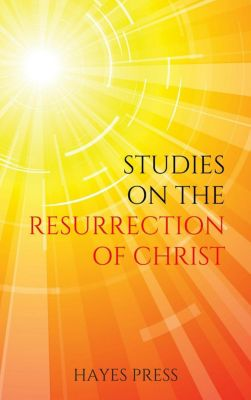 Studies on the Resurrection of Christ, Hayes Press