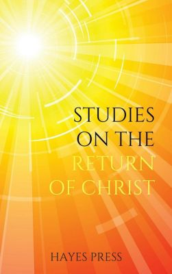 Studies on the Return of Christ, Hayes Press