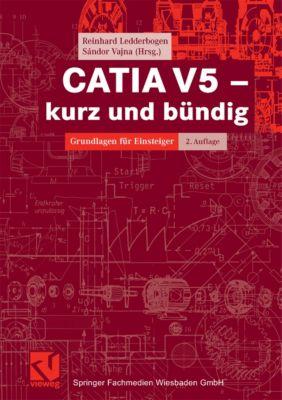 Studium Technik: CATIA V5 - kurz und bündig, Reinhard Ledderbogen
