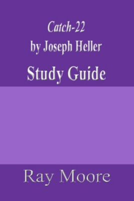 Study Guides: Catch-22 by Joseph Heller: A Study Guide, Ray Moore