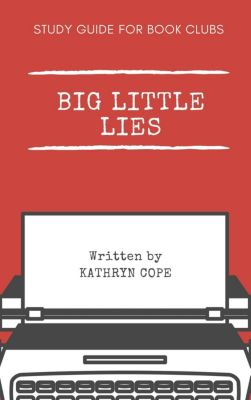 Study Guides for Book Clubs: Study Guide for Book Clubs: Big Little Lies (Study Guides for Book Clubs, #26), Kathryn Cope