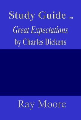 Study Guides: Study Guide on Great Expectations by Charles Dickens, Ray Moore