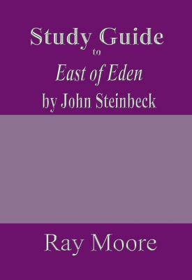 Study Guides: Study Guide to East of Eden by John Steinbeck, Ray Moore
