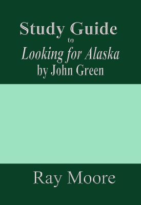 Study Guides: Study Guide to Looking for Alaska by John Green, Ray Moore