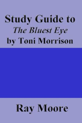 Study Guides: Study Guide to The Bluest Eye by Toni Morrison, Ray Moore