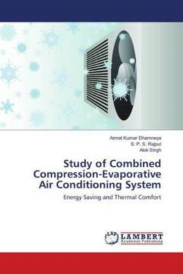 Study of Combined Compression-Evaporative Air Conditioning System, Amrat Kumar Dhamneya, S. P. S. Rajput, Alok Singh