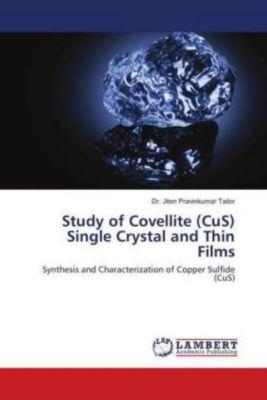 Study of Covellite (CuS) Single Crystal and Thin Films, Jiten Pravinkumar Tailor