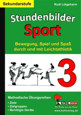 Stundenbilder Sport für die Sekundarstufe - Band 3, Rudi Lütgeharm