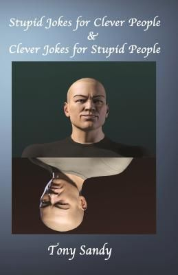 Stupid Jokes for Clever People & Clever Jokes for Stupid People, Tony Sandy