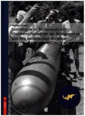 Sturmboote im Kommando der Kleinkampfverbände der Kriegsmarine und ihre italienischen Vorbilder, Hartwig Kobelt