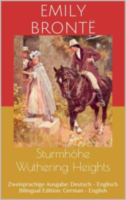 Sturmhöhe / Wuthering Heights (Zweisprachige Ausgabe: Deutsch - Englisch / Bilingual Edition: German - English), Emily Brontë