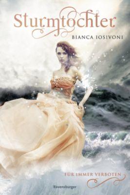 Sturmtochter: Sturmtochter, Band 1: Für immer verboten, Bianca Iosivoni