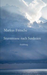 Sturmtrasse nach Sardinien, Markus Fritsche