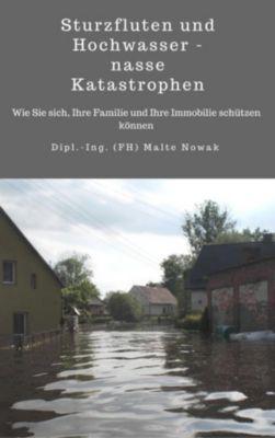 Sturzfluten und Hochwasser - nasse Katastrophen, Malte Nowak