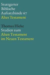 Stuttgarter Biblische Aufsatzbände (SBAB): .67 Studien zum Alten Testament im Neuen Testament, Thomas Hieke