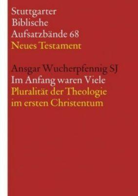 Stuttgarter Biblische Aufsatzbände (SBAB): .68 Im Anfang waren Viele. Pluralität der Theologie im ersten Christentum - Ansgar Wucherpfennig pdf epub